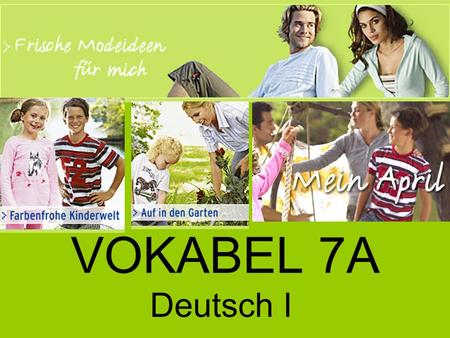 "VOKABEL 7A Deutsch I. anhaben To have on, wear Der Anzug, ""-e suit."