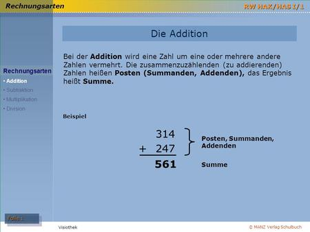 © MANZ Verlag Schulbuch Folie 1 RW HAK/HAS I/1 Visiothek Die Addition Rechnungsarten Addition Subtraktion Multiplikation Division Bei der Addition wird.