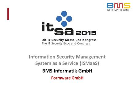 Information Security Management System as a Service (ISMaaS) BMS Informatik GmbH Formware GmbH l.