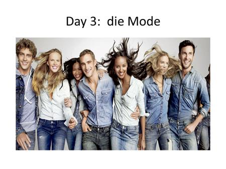 Day 3: die Mode. Vocabulary for describing clothing an Sonderangebot/ on salebillig/ inexpensiveteuer / expensive elegant/ elegantlässig / casualkurz.