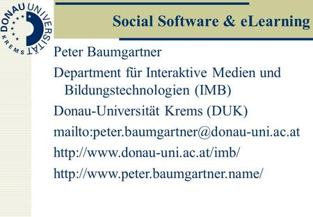 Social Software & eLearning Peter Baumgartner Department für Interaktive Medien und Bildungstechnologien (IMB) Donau-Universität Krems (DUK)