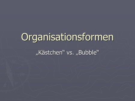 """Kästchen"" vs. ""Bubble"""
