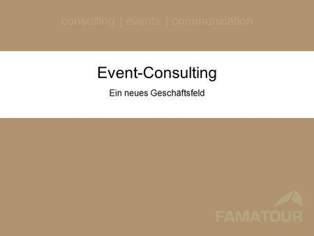 Consulting | events | communication Event-Consulting Ein neues Geschäftsfeld.