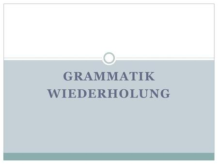 GRAMMATIK WIEDERHOLUNG. Personal pronouns Singular 1. ich I 2. du you informal 3. er, sie, es he, she, it Plural 1. wir we 2. ihr you informal 3. sie,