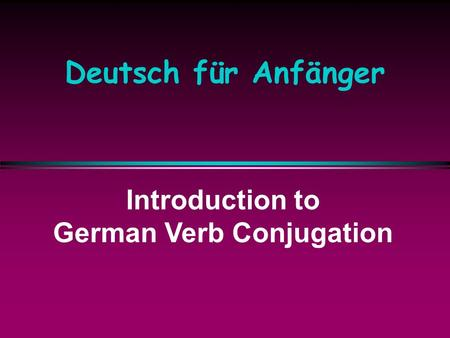 Deutsch für Anfänger Introduction to German Verb Conjugation.