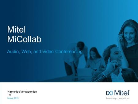 Mitel MiCollab Audio, Web, and Video Conferencing Name des Vortragenden Titel Monat 2015.