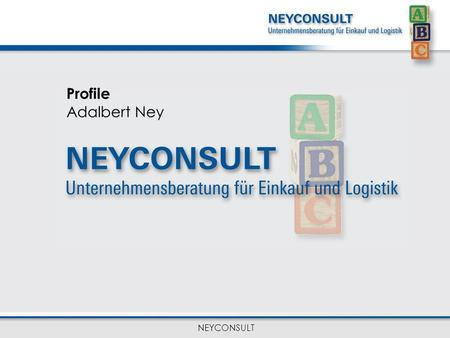 NEYCONSULT Profile Adalbert Ney. NEYCONSULT Consulting Profile: Sucessfull track story since 2003 in the areas of procurement and supply chain management.