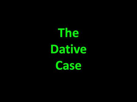 The Dative Case. There is a third case in the German language. This is called the Dative Case. Nouns in the Dative Case are used as the indirect objects.