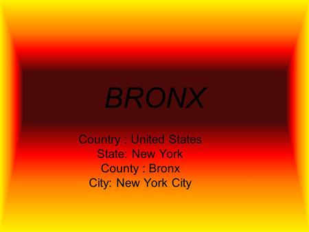 BRONX Country : United States State: New York County : Bronx City: New York City.