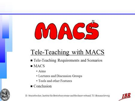 D. Sturzebecher, Institut für Betriebssysteme und Rechnerverbund, TU-Braunschweig Tele-Teaching with MACS n Tele-Teaching Requirements and Scenarios n.