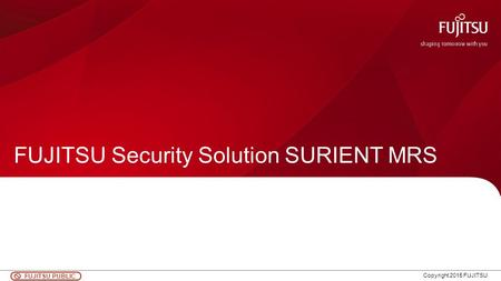0 FUJITSU PUBLIC Copyright 2015 FUJITSU FUJITSU Security Solution SURIENT MRS.