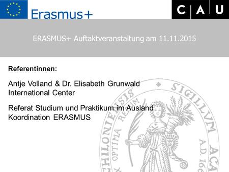 ERASMUS+ Workshop zu Personalmobiltät am 07.09.2015 Referentinnen: Antje Volland & Dr. Elisabeth Grunwald International Center Referat Studium und Praktikum.