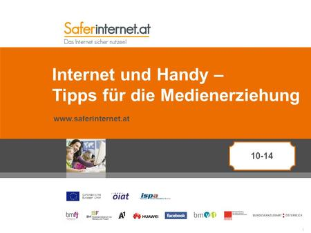Co-funded by the European Union Internet und Handy – Tipps für die Medienerziehung www.saferinternet.at 1 10-14.