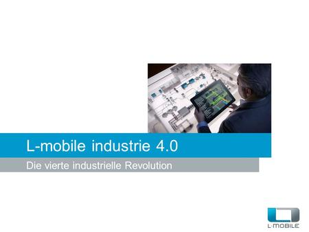 L-mobile industrie 4.0 Die vierte industrielle Revolution.