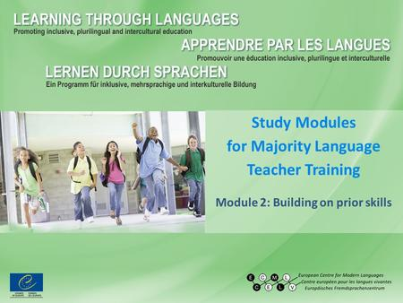 Study Modules for Majority Language Teacher Training Module 2: Building on prior skills.