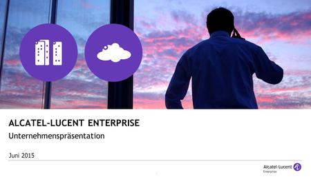 1 ALCATEL-LUCENT ENTERPRISE Speaker Name, DD Month YEAR Unternehmenspräsentation Juni 2015.