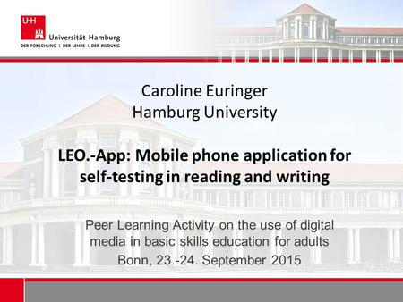 Caroline Euringer Hamburg University LEO.-App: Mobile phone application for self-testing in reading and writing Peer Learning Activity on the use of digital.