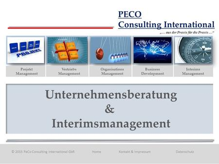 Unternehmensberatung & Interimsmanagement Projekt Management Vertriebs Management Organisations Management Interims Management Business Development © 2015.