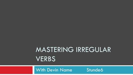 MASTERING IRREGULAR VERBS With Devin Name Stunde6.