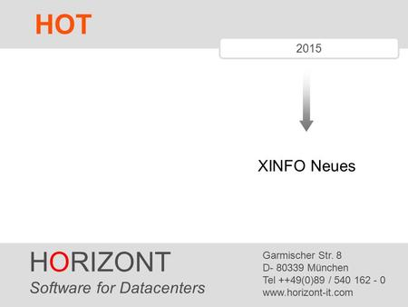 HORIZONT 1 2015 XINFO Neues HORIZONT Software for Datacenters Garmischer Str. 8 D- 80339 München Tel ++49(0)89 / 540 162 - 0 www.horizont-it.com HOT.