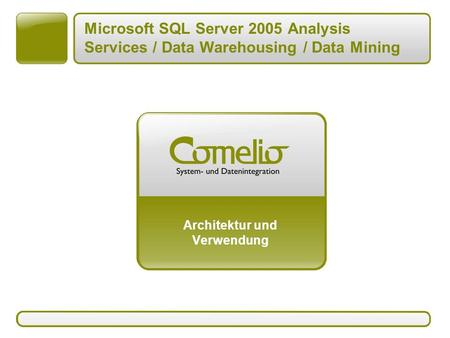 Microsoft SQL Server 2005 Analysis Services / Data Warehousing / Data Mining Architektur und Verwendung.