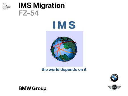 IMS FZ-54 26.11.2004 Seite 1 IMS Migration FZ-54 the world depends on it I M S.