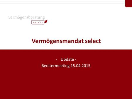 Professional Partner von Vermögensmandat select -Update - Beratermeeting 15.04.2015.