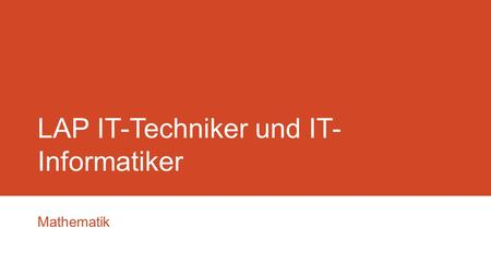 LAP IT-Techniker und IT- Informatiker Mathematik.