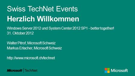 Swiss TechNet Events Herzlich Willkommen Windows Server 2012 und System Center 2012 SP1 - better together! 31. Oktober 2012 Walter Pitrof, Microsoft Schweiz.