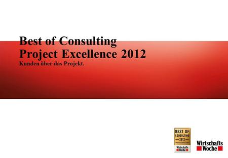 Best of Consulting Project Excellence 2012 Kunden über das Projekt.