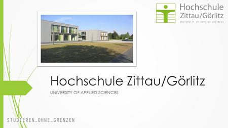 Hochschule Zittau/Görlitz UNIVERSITY OF APPLIED SCIENCES.