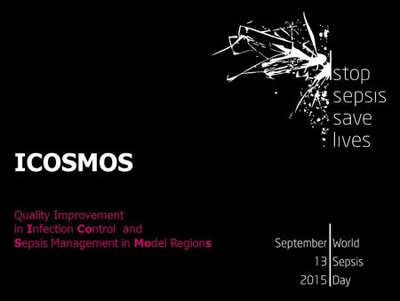 ICOSMOS Quality Improvement in Infection Control and Sepsis Management in Model Regions.