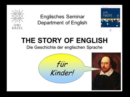 THE STORY OF ENGLISH Die Geschichte der englischen Sprache Englisches Seminar Department of English für Kinder!