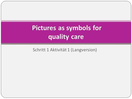 Schritt 1 Aktivität 1 (Langversion) Pictures as symbols for quality care.
