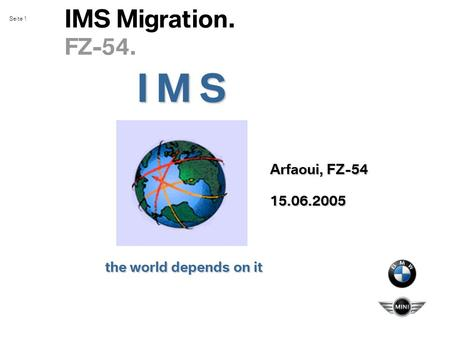 Seite 1 IMS Migration. FZ-54. the world depends on it I M S Arfaoui, FZ-54 15.06.2005.