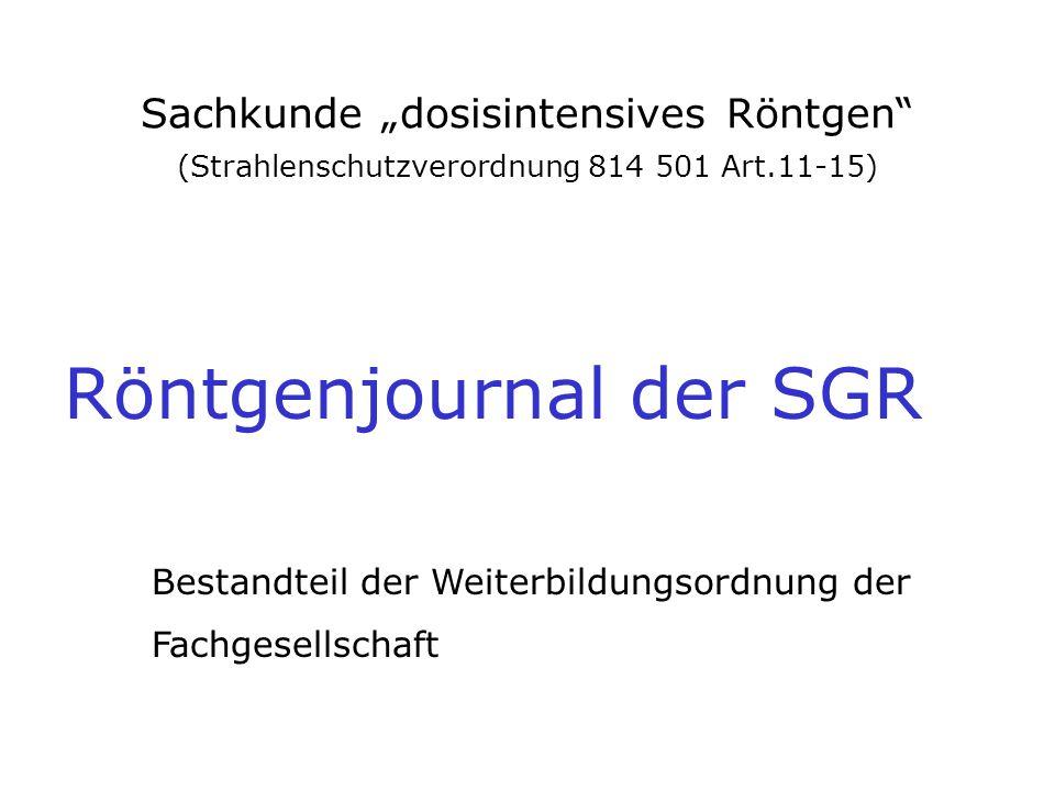 """Sachkunde """"dosisintensives Röntgen (Strahlenschutzverordnung 814 501 Art.11-15) Röntgenjournal der SGPMR Bestandteil der Weiterbildungsordnung der Fachgesellschaft"""