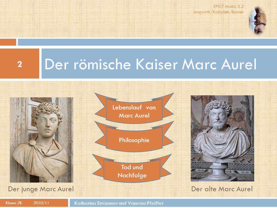 EPICT Modul 3.2 Jungwirth/Kodydek/Rauner Katharina Strommer Lebenslauf von Marc Aurel Klasse 2B2010/11 3  Marc Aurel wurde im Jahre 121 unter der Regierung des Kaisers Hadrian geboren.