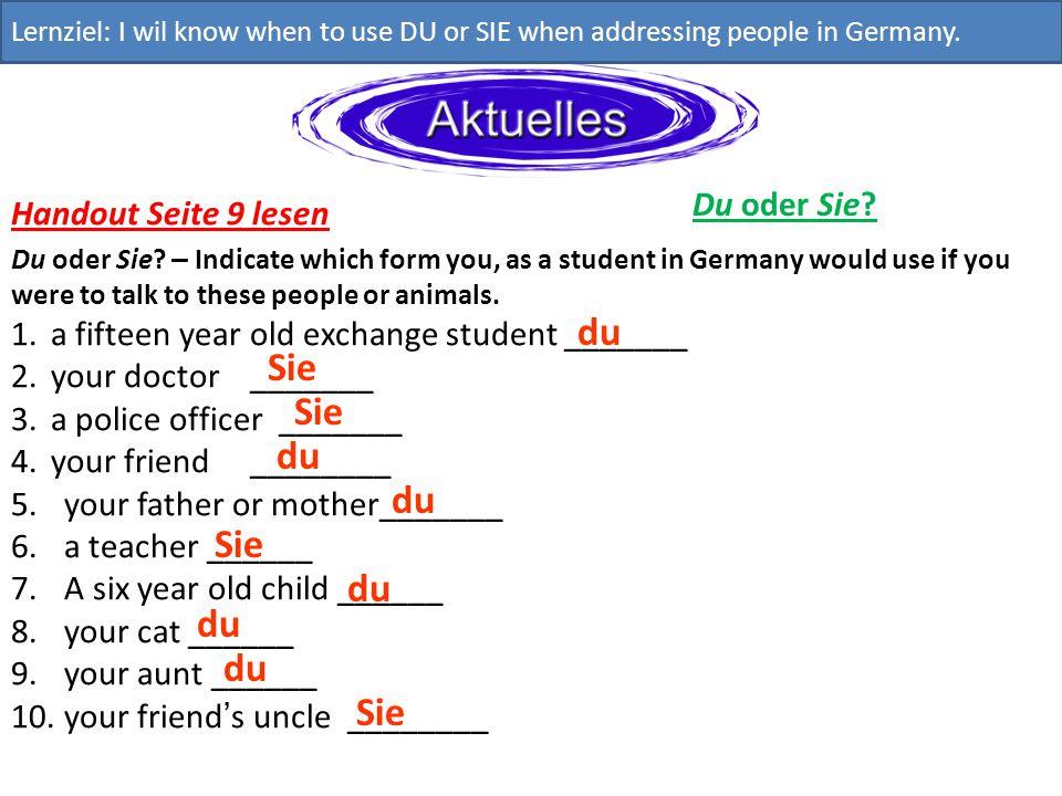 Du, ihr oder Sie Lernziel: I wil know when to use DU, IHR oder SIE when addressing people in Germany.