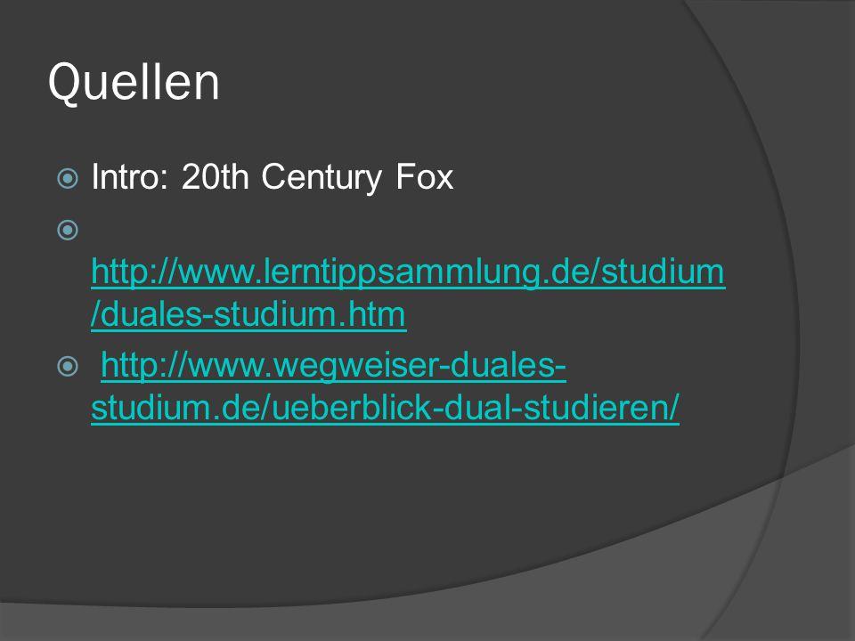 Quellen  Intro: 20th Century Fox  http://www.lerntippsammlung.de/studium /duales-studium.htm http://www.lerntippsammlung.de/studium /duales-studium.htm  http://www.wegweiser-duales- studium.de/ueberblick-dual-studieren/http://www.wegweiser-duales- studium.de/ueberblick-dual-studieren/
