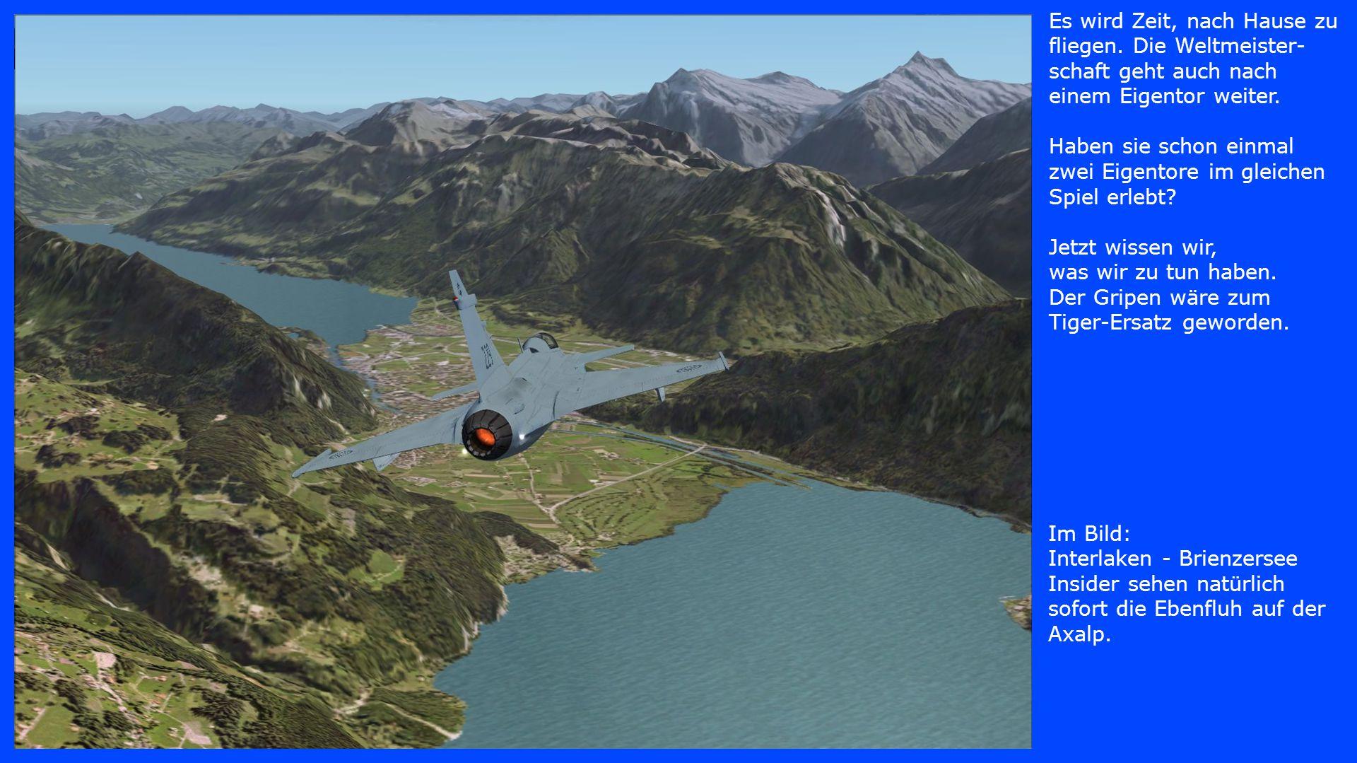 Im Bild: LSMM Rwy 10 148 kt, 2000 ft, zur Landung, da wo die Welt noch in Ordnung ist.