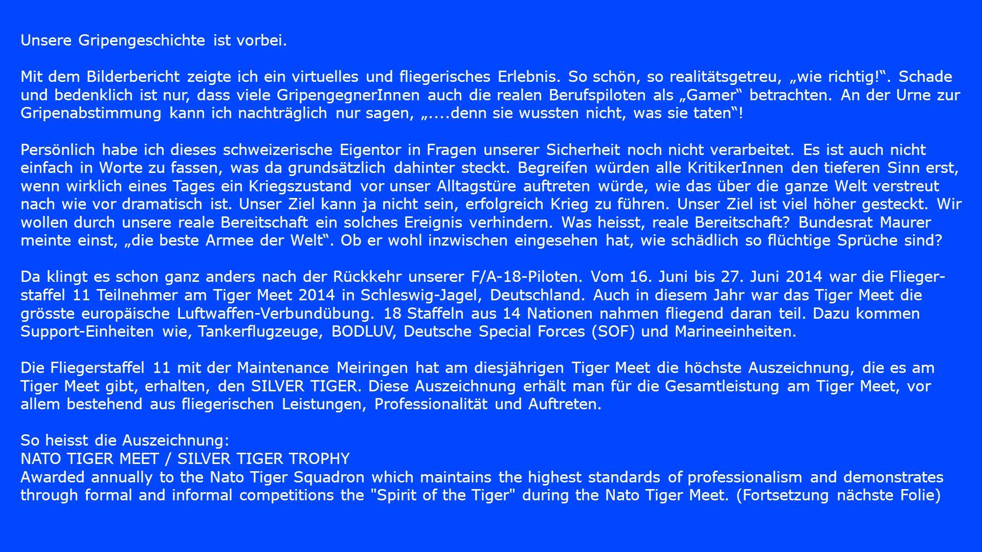 Das Tiger Meet 2014 war eine hervorragende Gelegenheit, unser know how und unsere Verfahren (LUV-Business und ZIFR) im internationalen Umfeld und in komplexen Übungen mit den unterschiedlichsten Partnern und Gegnern an Briefings, Einsätzen und Debriefings zu überprüfen und zu vergleichen.