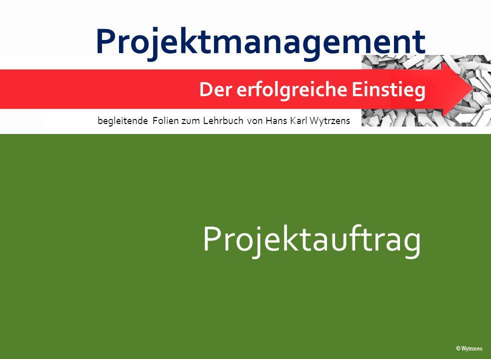 © Wytrzens Projektauftrag Übersicht – Projektauftrag  Elemente eines Projektauftrages  Projektziele und ihre Festlegung  Projekt-Kick-off 2