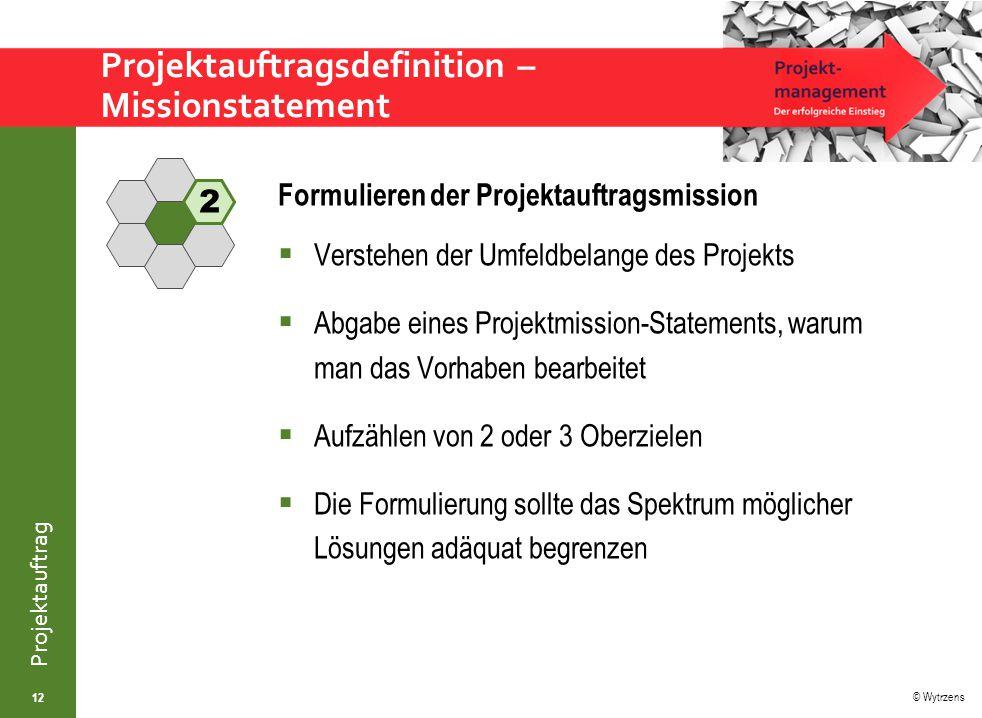 © Wytrzens Projektauftrag Projektauftragsdefinition – Zielliste 13 Erarbeiten der Projektziele  Fixieren, was das Projekt inhaltlich anstrebt  Beschreiben was das Projekt erreichen will  Basis für den Projekterfolg legen durch Definition der Bedingungen des Projektabschlusses  Mit 5 oder 6 Zielen arbeiten, die gewöhnlich das gesamte Projekt abdecken sollten 3