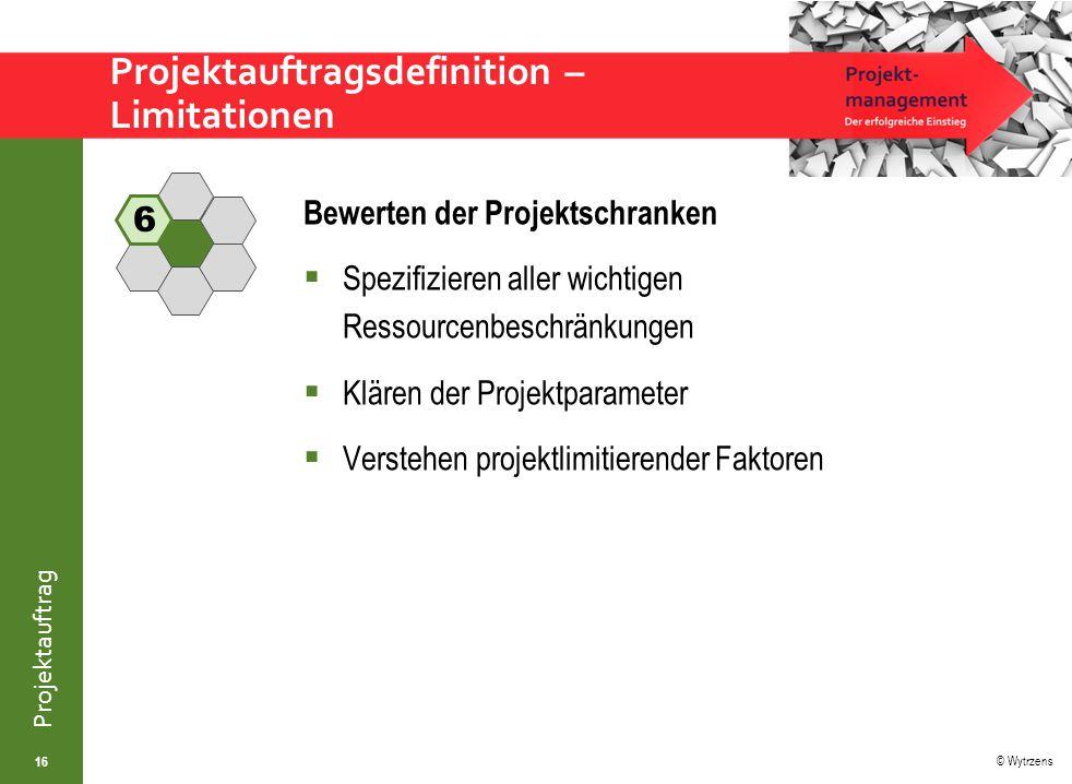 © Wytrzens Projektauftrag Zieldefinition  sind Grundlage der Planung und der Ergebnisbewertung  erklären, was erreicht werden muss, damit ein Projekt als Erfolg gewertet werden kann  sind Referenzelement der Beobachtung (Projektcontrolling)  müssen daher iterativ konkretisiert bzw.