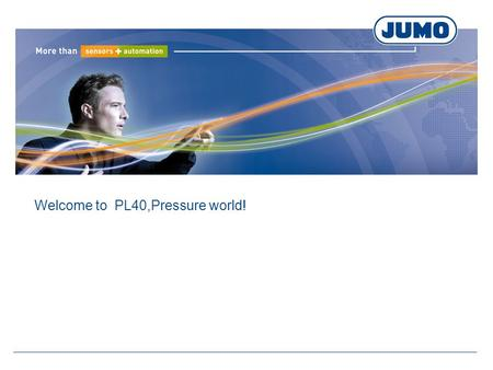Welcome to PL40,Pressure world!. The basic knowdage of PL 40. 压力产品的基础知识。
