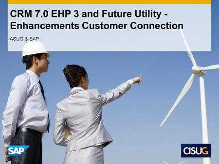 CRM 7.0 EHP 3 and Future Utility - Enhancements Customer Connection ASUG & SAP.