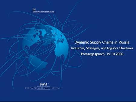 Dynamic Supply Chains in Russia Industries, Strategies, and Logistics Structures -Pressegespräch, 19.10.2006-