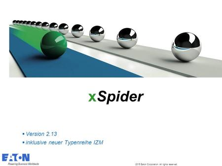 2015 Eaton Corporation. All rights reserved. xSpider  Version 2.13  inklusive neuer Typenreihe IZM.