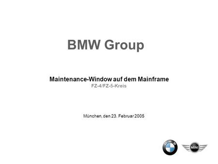 Maintenance-Window auf dem Mainframe FZ-4/FZ-5-Kreis München, den 23. Februar 2005 BMW Group.