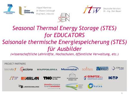 1 Seasonal Thermal Energy Storage (STES) for EDUCATORS Saisonale thermische Energiespeicherung (STES) für Ausbilder (wissenschaftliche Lehrkräfte, Hochschulen,